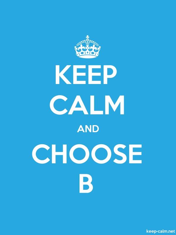 KEEP CALM AND CHOOSE B - white/blue - Default (600x800)