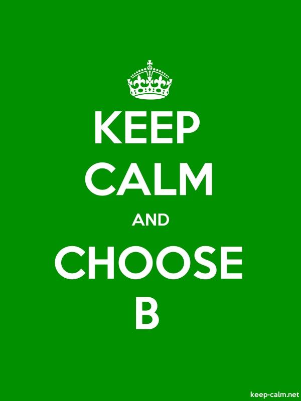 KEEP CALM AND CHOOSE B - white/green - Default (600x800)