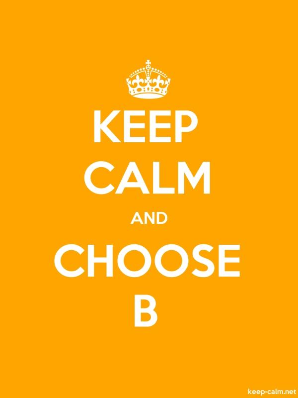 KEEP CALM AND CHOOSE B - white/orange - Default (600x800)