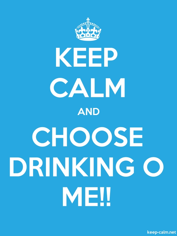 KEEP CALM AND CHOOSE DRINKING O ME!! - white/blue - Default (600x800)