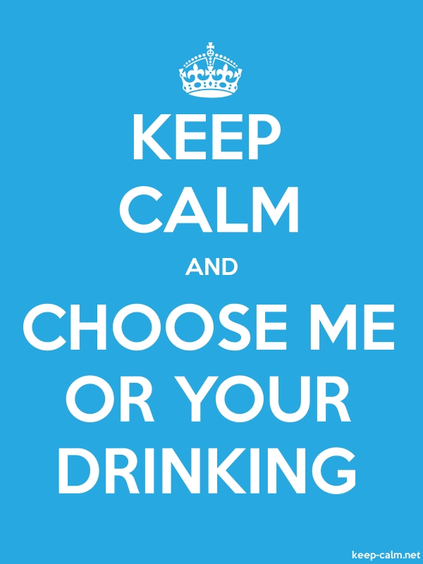 KEEP CALM AND CHOOSE ME OR YOUR DRINKING - white/blue - Default (600x800)