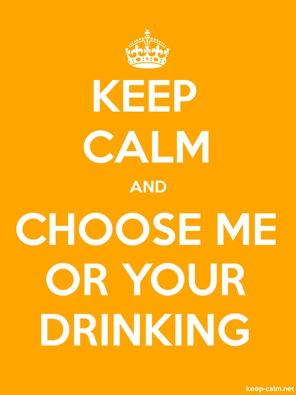 KEEP CALM AND CHOOSE ME OR YOUR DRINKING - white/orange - Default (600x800)