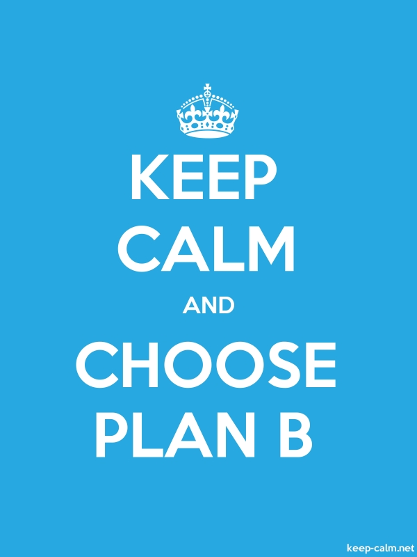 KEEP CALM AND CHOOSE PLAN B - white/blue - Default (600x800)