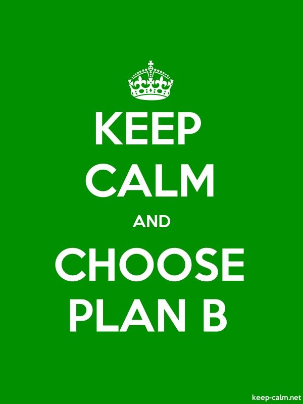 KEEP CALM AND CHOOSE PLAN B - white/green - Default (600x800)