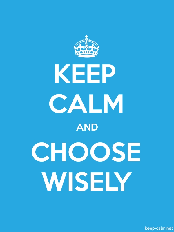 KEEP CALM AND CHOOSE WISELY - white/blue - Default (600x800)