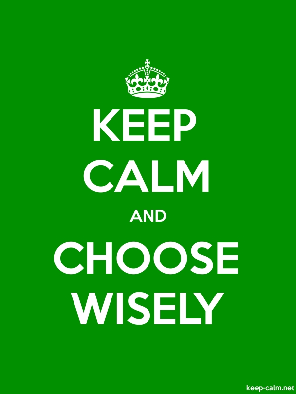 KEEP CALM AND CHOOSE WISELY - white/green - Default (600x800)