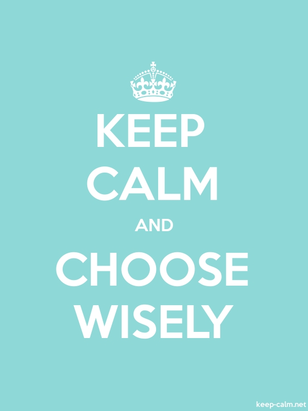KEEP CALM AND CHOOSE WISELY - white/lightblue - Default (600x800)