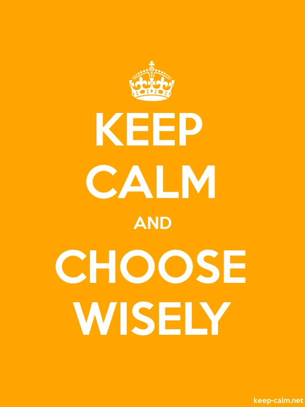 KEEP CALM AND CHOOSE WISELY - white/orange - Default (600x800)