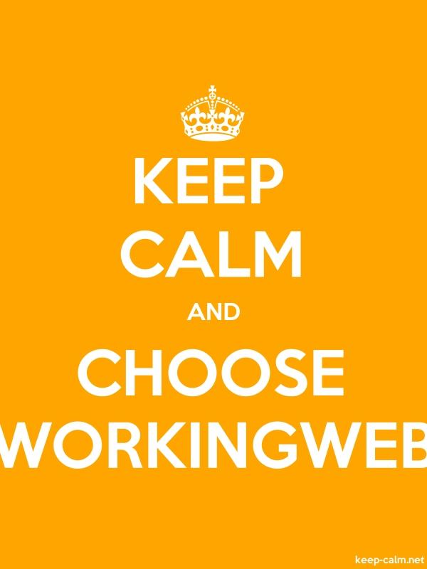 KEEP CALM AND CHOOSE WORKINGWEB - white/orange - Default (600x800)