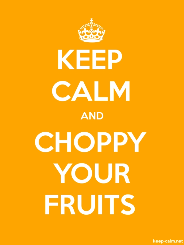 KEEP CALM AND CHOPPY YOUR FRUITS - white/orange - Default (600x800)