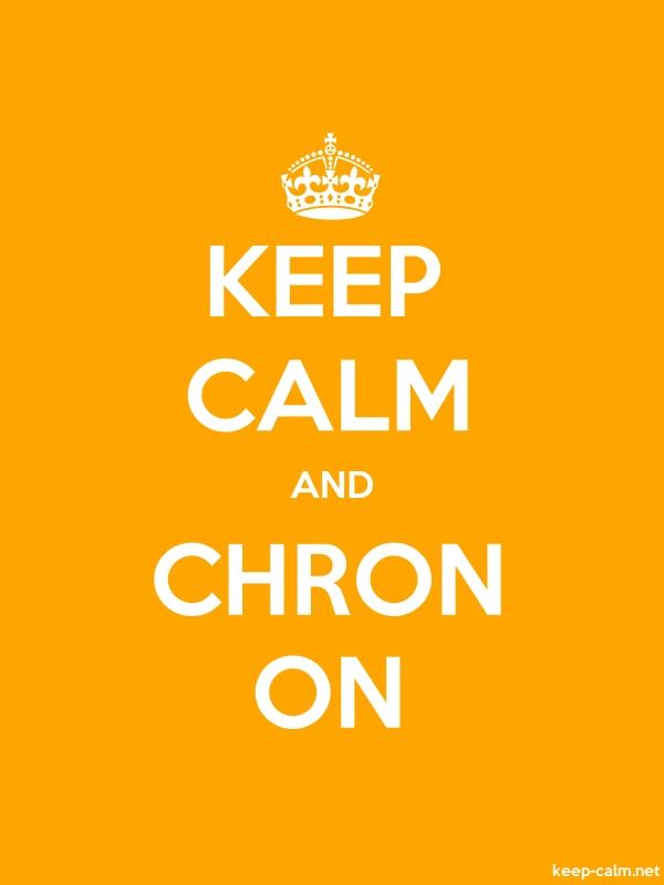 KEEP CALM AND CHRON ON - white/orange - Default (600x800)