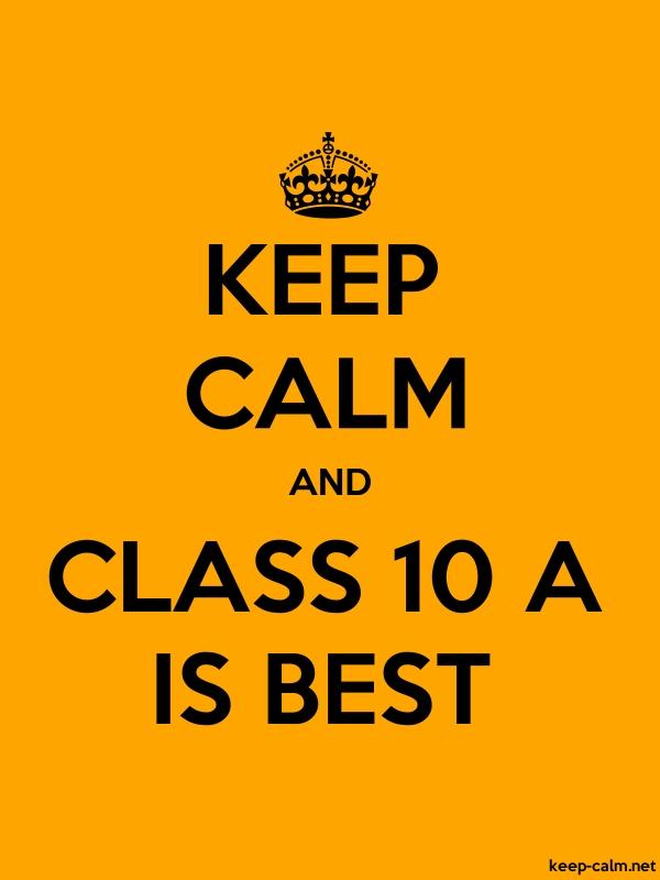 KEEP CALM AND CLASS 10 A IS BEST - black/orange - Default (600x800)