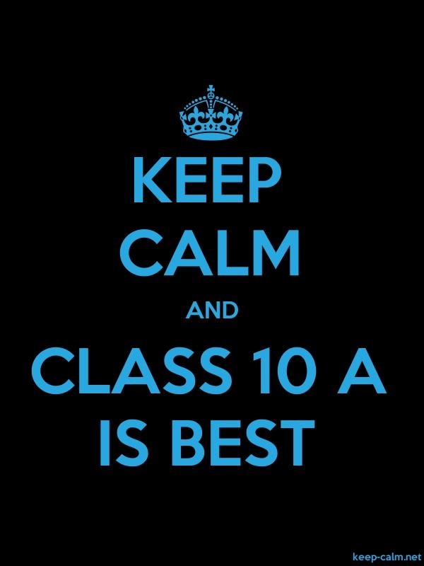 KEEP CALM AND CLASS 10 A IS BEST - blue/black - Default (600x800)