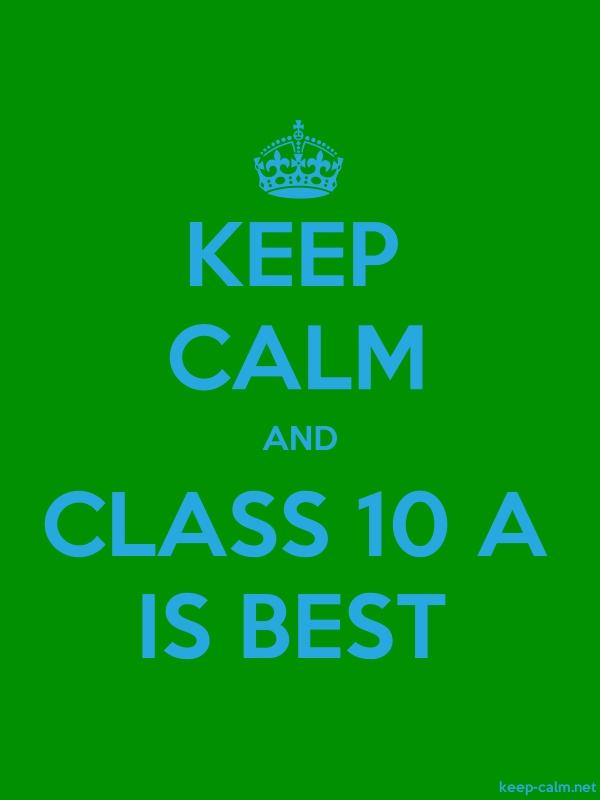 KEEP CALM AND CLASS 10 A IS BEST - blue/green - Default (600x800)