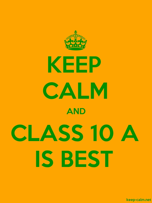 KEEP CALM AND CLASS 10 A IS BEST - green/orange - Default (600x800)