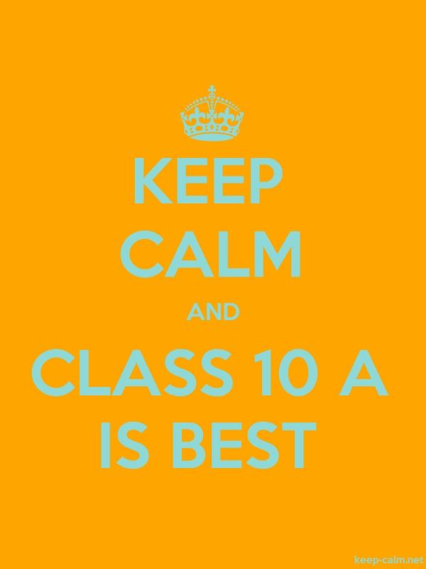 KEEP CALM AND CLASS 10 A IS BEST - lightblue/orange - Default (600x800)