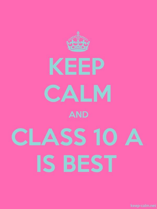 KEEP CALM AND CLASS 10 A IS BEST - lightblue/pink - Default (600x800)
