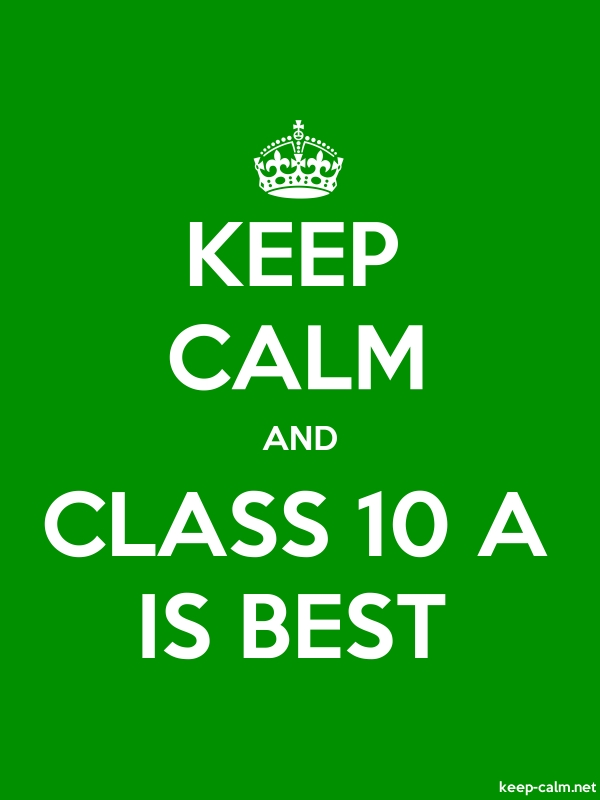 KEEP CALM AND CLASS 10 A IS BEST - white/green - Default (600x800)