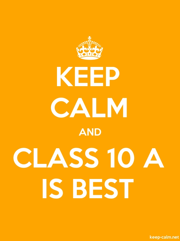 KEEP CALM AND CLASS 10 A IS BEST - white/orange - Default (600x800)