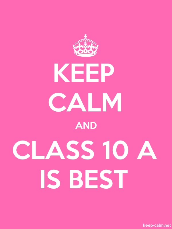 KEEP CALM AND CLASS 10 A IS BEST - white/pink - Default (600x800)
