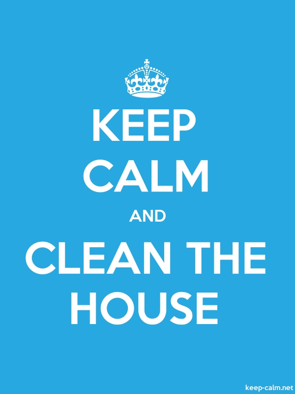 KEEP CALM AND CLEAN THE HOUSE - white/blue - Default (600x800)