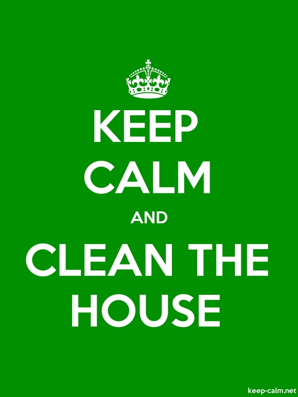 KEEP CALM AND CLEAN THE HOUSE - white/green - Default (600x800)