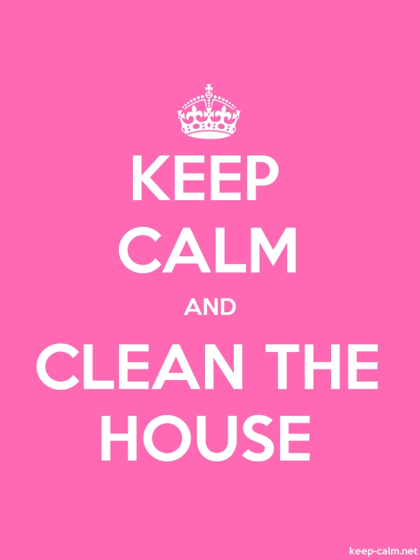 KEEP CALM AND CLEAN THE HOUSE - white/pink - Default (600x800)