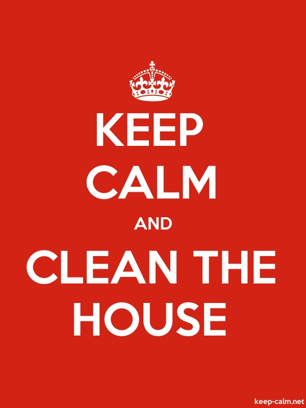 KEEP CALM AND CLEAN THE HOUSE - white/red - Default (600x800)