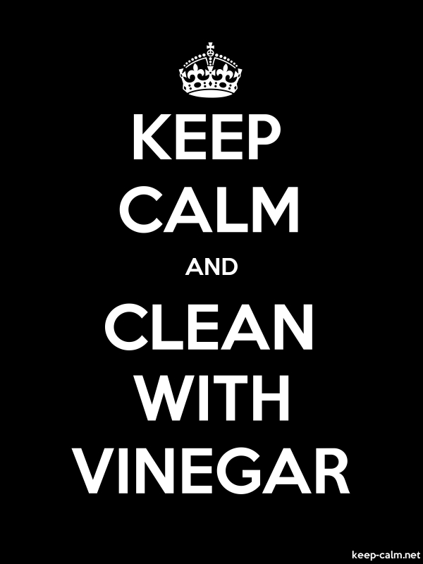 KEEP CALM AND CLEAN WITH VINEGAR - white/black - Default (600x800)