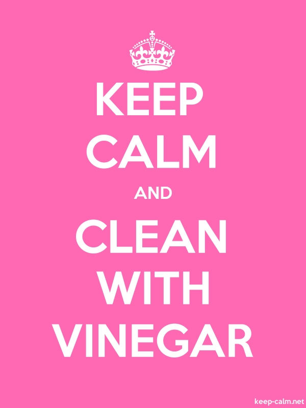 KEEP CALM AND CLEAN WITH VINEGAR - white/pink - Default (600x800)