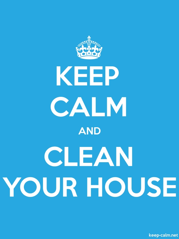 KEEP CALM AND CLEAN YOUR HOUSE - white/blue - Default (600x800)