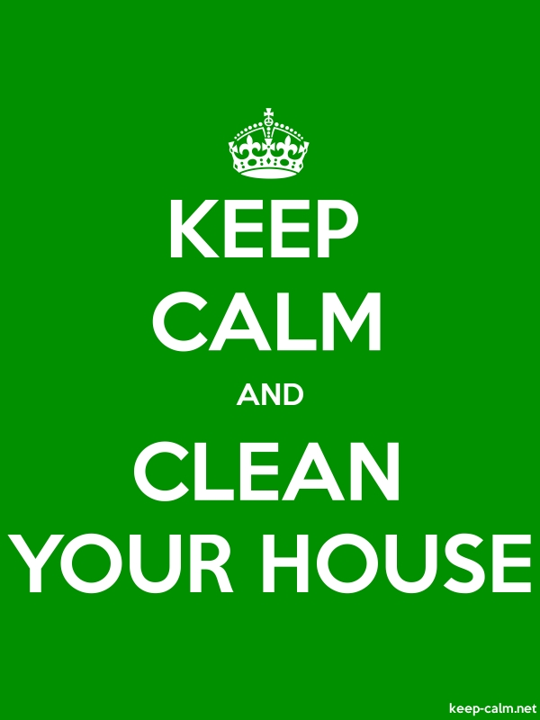 KEEP CALM AND CLEAN YOUR HOUSE - white/green - Default (600x800)