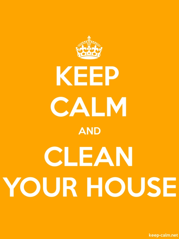KEEP CALM AND CLEAN YOUR HOUSE - white/orange - Default (600x800)