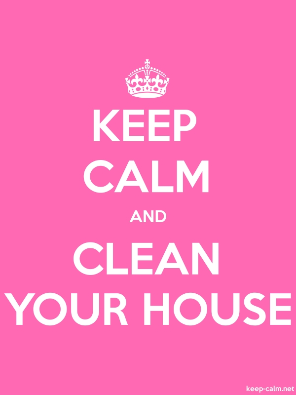 KEEP CALM AND CLEAN YOUR HOUSE - white/pink - Default (600x800)
