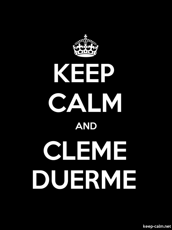 KEEP CALM AND CLEME DUERME - white/black - Default (600x800)