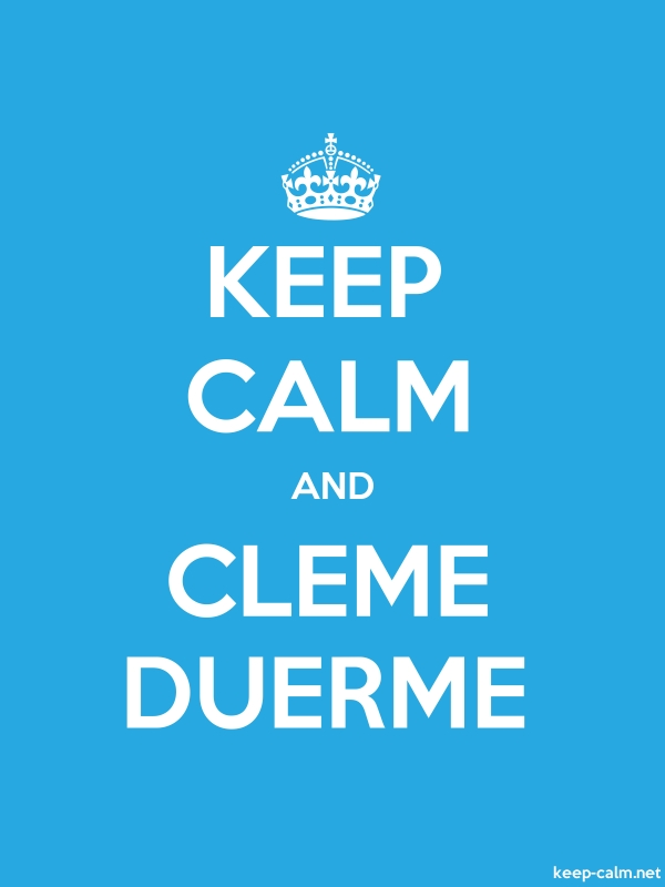 KEEP CALM AND CLEME DUERME - white/blue - Default (600x800)