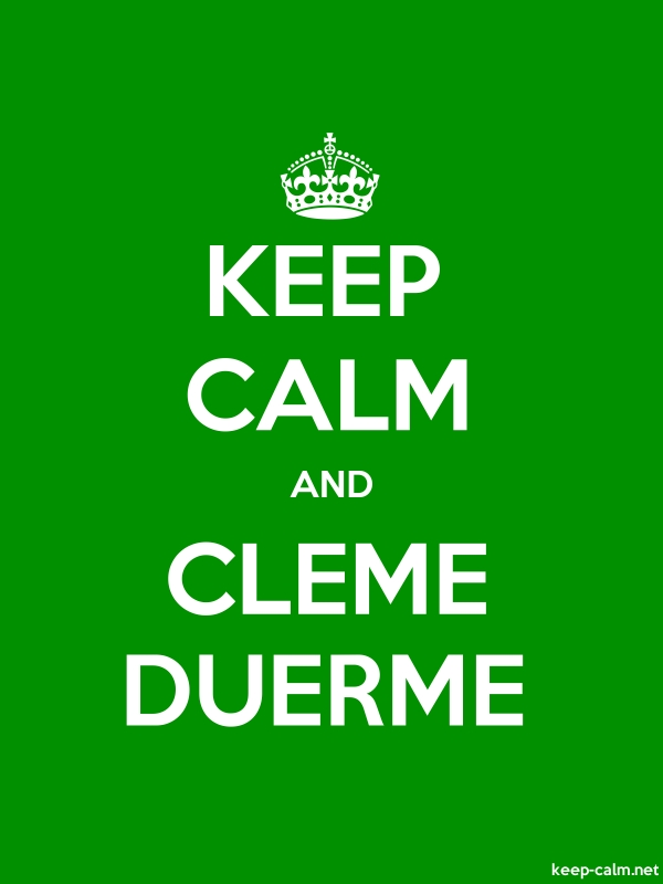 KEEP CALM AND CLEME DUERME - white/green - Default (600x800)