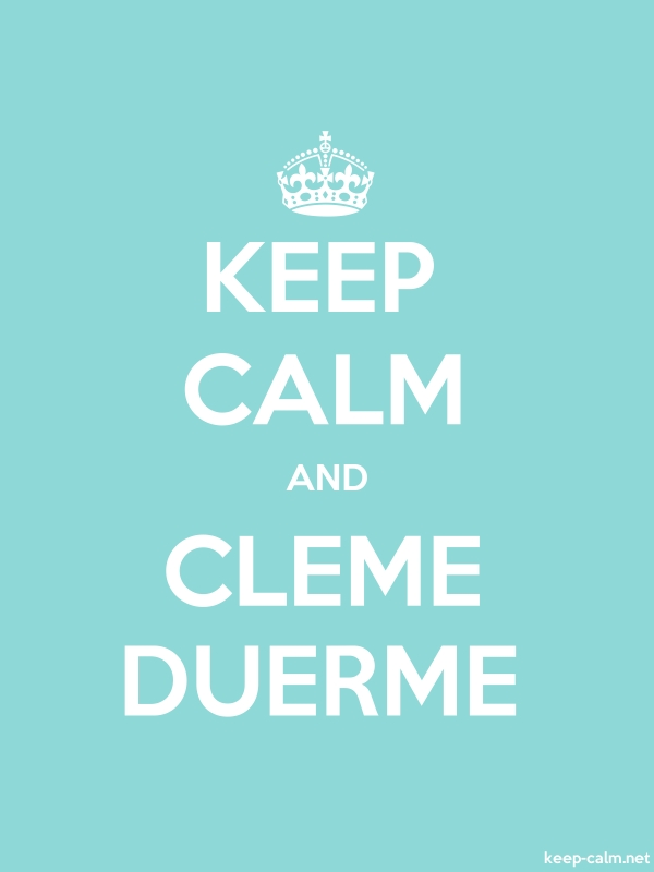 KEEP CALM AND CLEME DUERME - white/lightblue - Default (600x800)