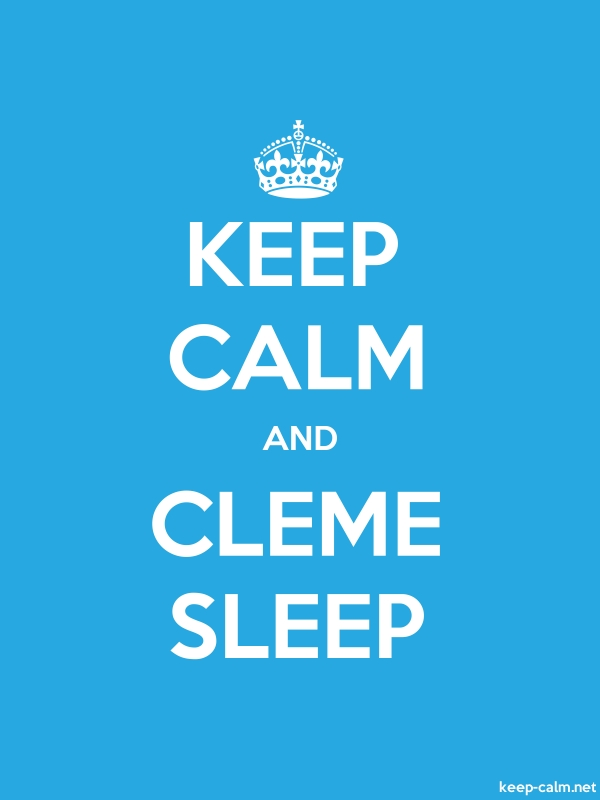KEEP CALM AND CLEME SLEEP - white/blue - Default (600x800)