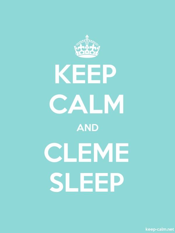 KEEP CALM AND CLEME SLEEP - white/lightblue - Default (600x800)