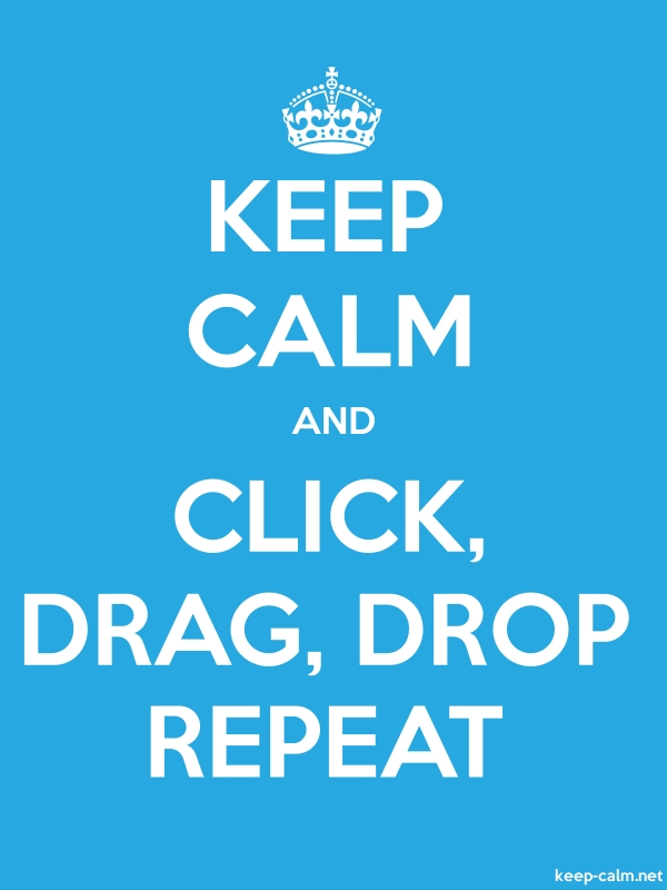 KEEP CALM AND CLICK, DRAG, DROP REPEAT - white/blue - Default (600x800)
