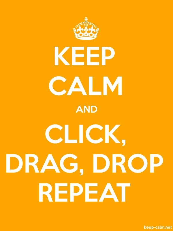 KEEP CALM AND CLICK, DRAG, DROP REPEAT - white/orange - Default (600x800)