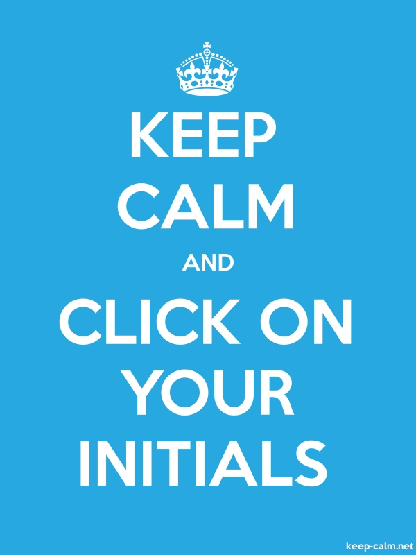 KEEP CALM AND CLICK ON YOUR INITIALS - white/blue - Default (600x800)