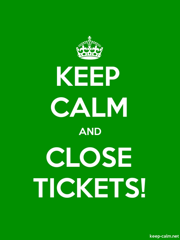 KEEP CALM AND CLOSE TICKETS! - white/green - Default (600x800)