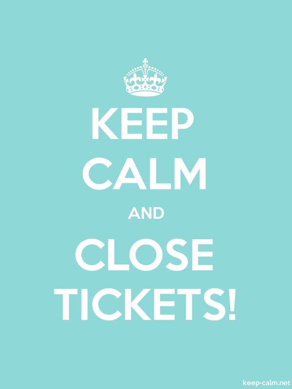 KEEP CALM AND CLOSE TICKETS! - white/lightblue - Default (600x800)