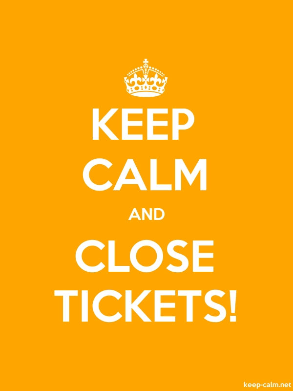 KEEP CALM AND CLOSE TICKETS! - white/orange - Default (600x800)