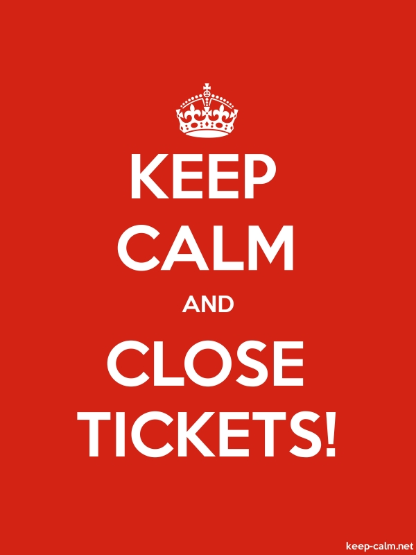KEEP CALM AND CLOSE TICKETS! - white/red - Default (600x800)