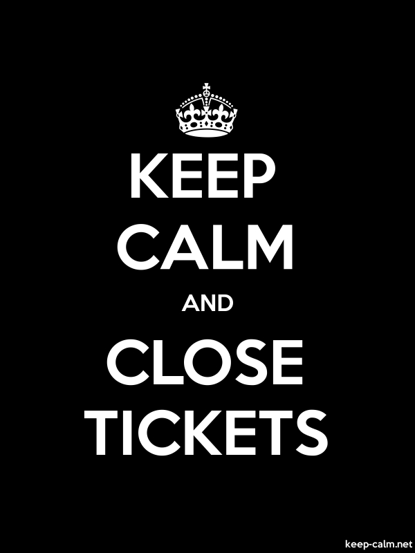 KEEP CALM AND CLOSE TICKETS - white/black - Default (600x800)