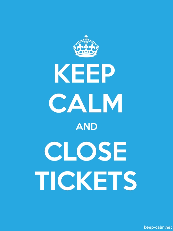 KEEP CALM AND CLOSE TICKETS - white/blue - Default (600x800)
