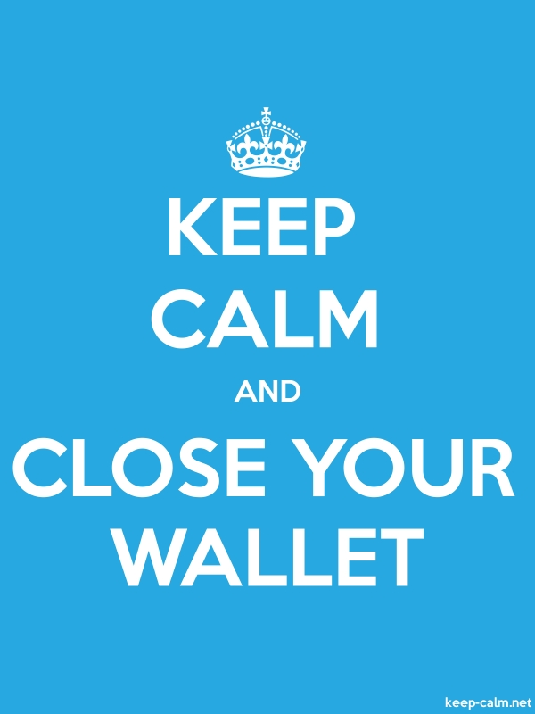 KEEP CALM AND CLOSE YOUR WALLET - white/blue - Default (600x800)